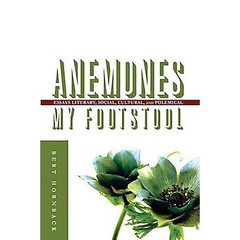 Anemones My Footstool Essays Literary Social Cultural and Polemical by Hornback & Bert