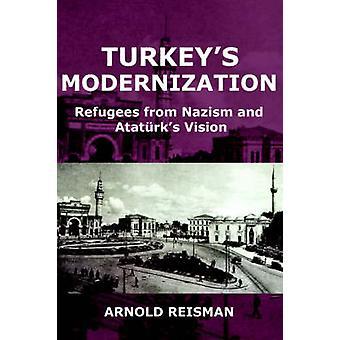 Turkeys Modernization Refugees from Nazism and Atatrks Vision by Reisman & Arnold