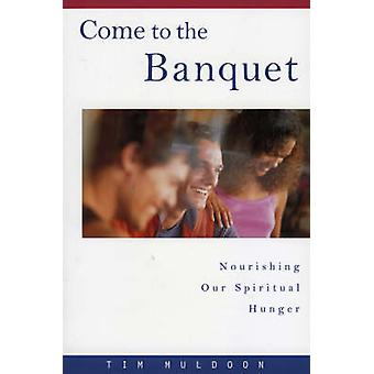 Come to the Banquet Nourishing Our Spiritual Hunger by Muldoon & Tim