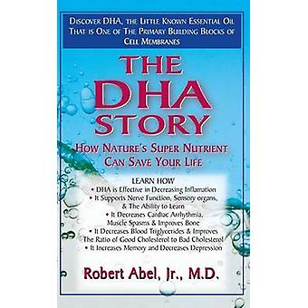 The DHA Story How Natures Super Nutrient Can Save Your Life by Abel & Robert