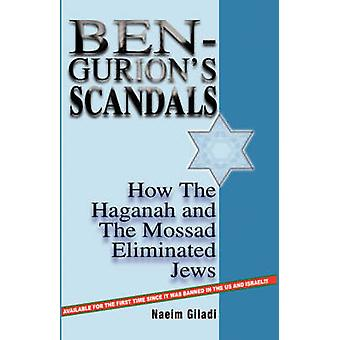 BenGurions Scandals How the Haganah and the Mossad Eliminated Jews by Giladi & Naeim