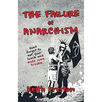 The Failure of Anarchism by Preston & Keith