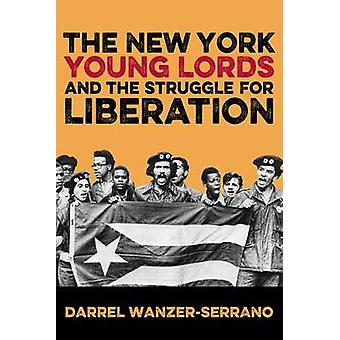 The New York Young Lords and the Struggle for Liberation by Darrel Wa