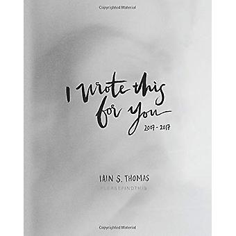 I Wrote This for You - 2007-2017 par Iain S. Thomas - 9781449497040 Livre