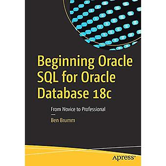 Beginning Oracle SQL for Oracle Database 18c - From Novice to Professi
