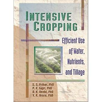 Intensive Cropping - Efficient Use of Water - Nutrients - and Tillage