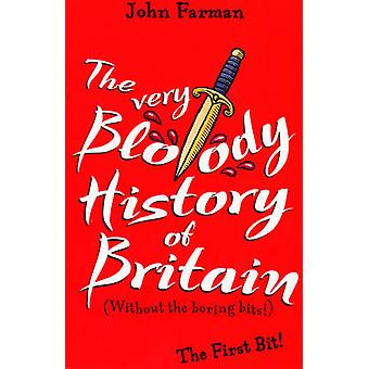 The Very Bloody History Of Britain - The First Bit! by John Farman - 9