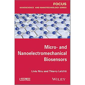 Micro-and Nanoelectromechanical Biosensors by Thierry Leichle - Liviu