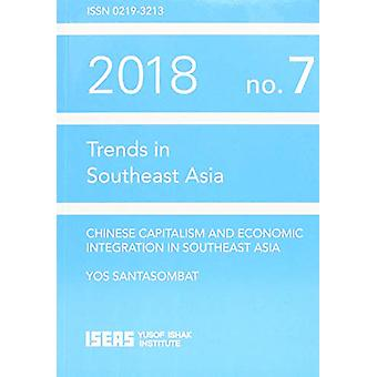 Chinese Capitalism and Economic Integration in Southeast Asia by Yos