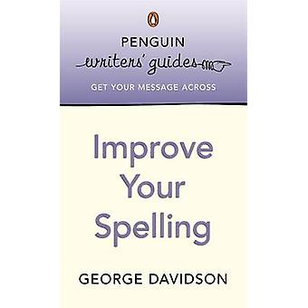 Penguin Writers' Guides - Improve Your Spelling by George Davidson - 9