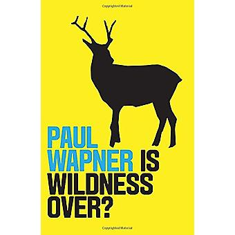 Is Wildness Over? by Paul Wapner - 9781509532124 Book