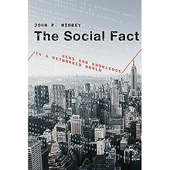 The Social Fact - News and Knowledge in a Networked World by John P. W