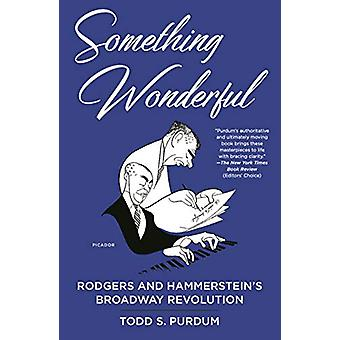 Something Wonderful - Rodgers and Hammerstein's Broadway Revolution by