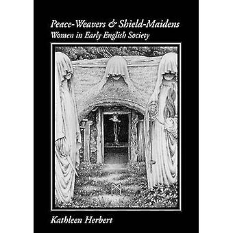 Peace-Weavers and Shield-Maidens - Women in Early English Society by K