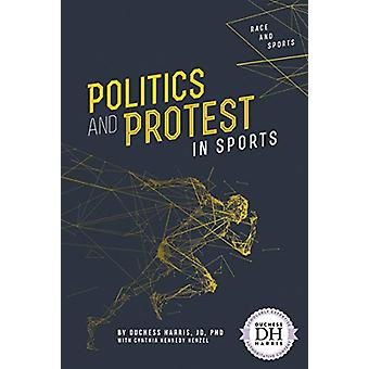 Politics and Protest in Sports by Duchess Harris - JD - PhD - 9781641