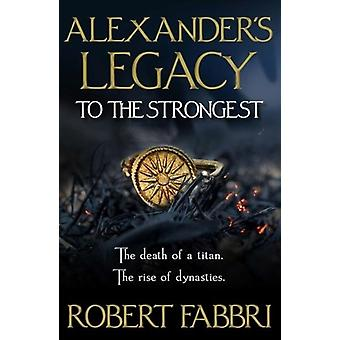 Alexanders Legacy To The Strongest by Robert Fabbri