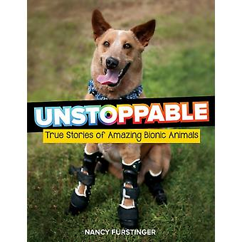 Unstoppable True Stories of Amazing Bionic Animals by Furstinger & Nancy