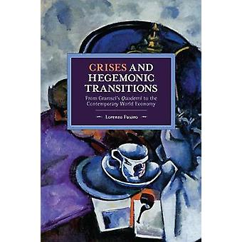Crises and Hegemonic Transitions From Gramsci's Quaderni to the Contemporary World Economy Historical Materialism