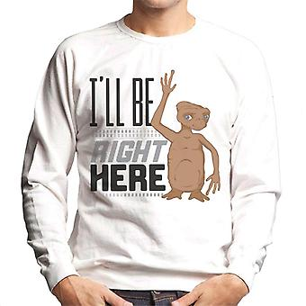 E.T. Ill Be Right Here Men's Sweatshirt