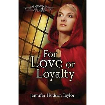 For Love or Loyalty by Jennifer Hudson Taylor - 9781426714696 Book