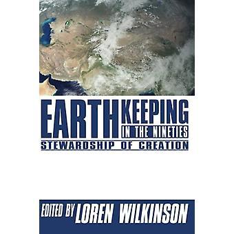 Earthkeeping in the Nineties - Stewardship of Creation by Loren Wilkin