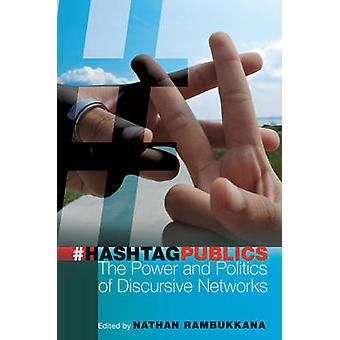 Hashtag Publics The Power and Politics of Discursive Networks 103 Digital Formations