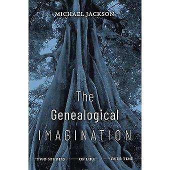 The Genealogical Imagination Two Studies of Life over Time