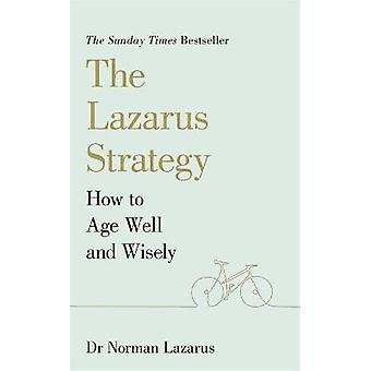 The Lazarus Strategy How to Age Well and Wisely
