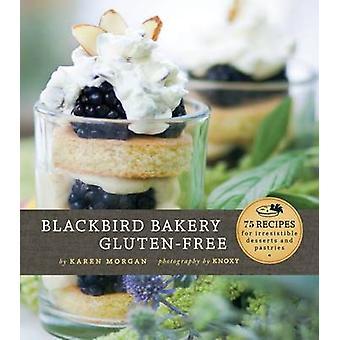 Blackbird Bakery Gluten Free by Karen Morgan