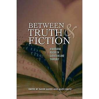 Between Truth and Fiction  A Narrative Reader in Literature and Theology by Edited by David Jasper & Edited by Allen Smith