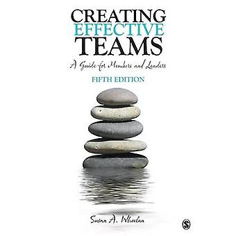 Creating Effective Teams A Guide for Members and Leaders by Wheelan & Susan A.