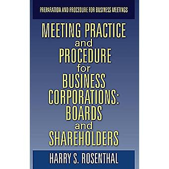 MEETING PRACTICE AND PROCEDURE FOR BUSINESS CORPORATIONS BOARDS AND SHAREHOLDERS by Harry Rosenthal