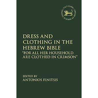 Dress and Clothing in the Hebrew Bible  For All Her Household Are Clothed in Crimson by Edited by Dr Antonios Finitsis