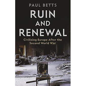 Ruin and Renewal by Paul Betts