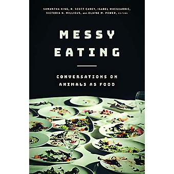 Messy Eating - Conversations on Animals as Food by Samantha King - 978