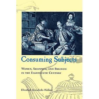 Consuming Subjects by Elizabeth KowaleskiWallace