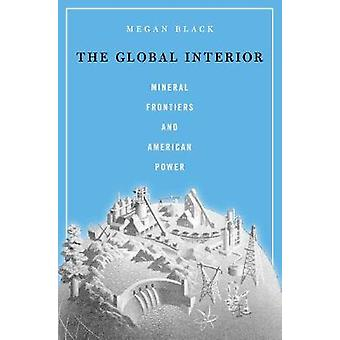 The Global Interior - Mineral Frontiers and American Power von Dr Megan
