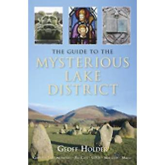 The Guide to Mysterious Lake District by Geoff Holder - 9780752449876