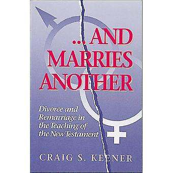 And Marries Another - Divorce and Remarriage in the Teaching of the Ne
