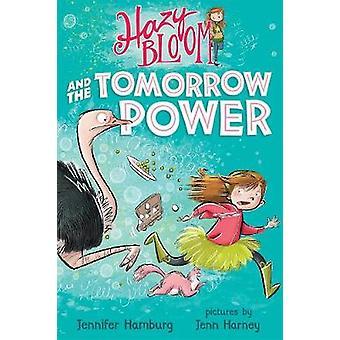 Hazy Bloom and the Tomorrow Power by Jennifer Hamburg - 9781250143556