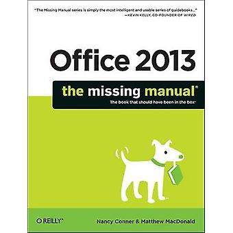 Office 2013 - The Missing Manual von Nancy Conner - Matthew MacDonald-