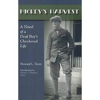 Mickey's Harvest - A Novel of a Deaf Boy's Checkered Life by Howard L.