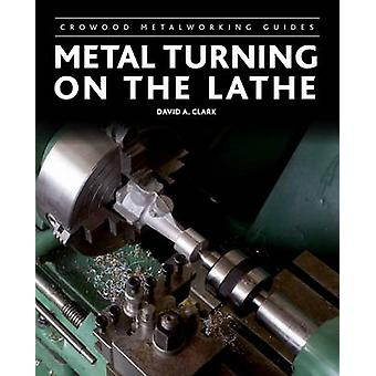 Metal Turning on the Lathe by David A. Clark - 9781847975232 Book