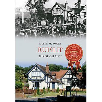Ruislip Through Time by Eileen M. Bowlt - 9781848684775 Book