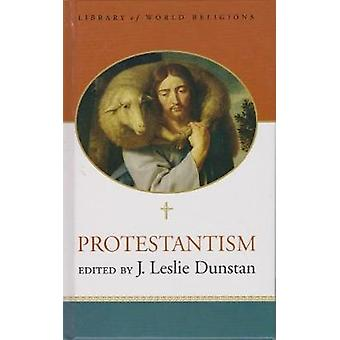 Protestantism - Library of World Religions by J. Leslie Dunstan - 9781