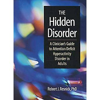 The Hidden Disorder - A Clinician's Guide to Attention Deficit Hyperac