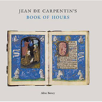 Jean De Carpentin's Book of Hours - the Genius of the Master of the Dr