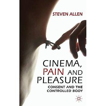 Cinema Pain and Pleasure Consent and the Controlled Body by Allen & Steven