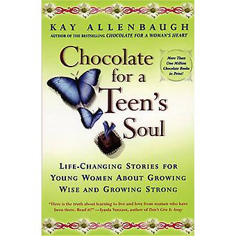 Chocolate for a Teens Soul Lifechanging Stories for Young Women about Growing Wise and Growing Strong by Allenbaugh & Kay