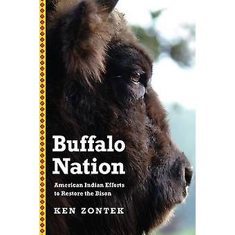 Buffalo Nation American Indian Efforts to Restore the Bison by Zontek & Ken
